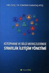 Kütüphane ve bilgi merkezlerinde stratejik iletişim yönetimi